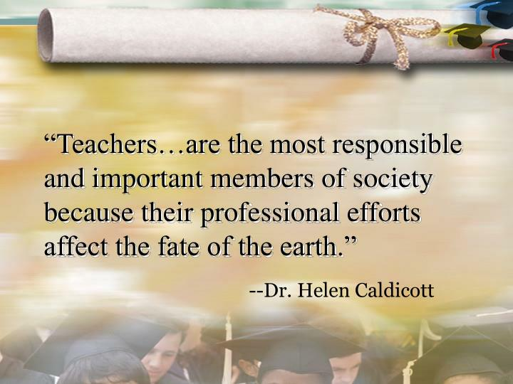 """""""Teachers…are the most responsible and important members of society because their professional e..."""