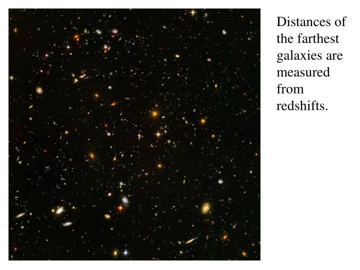 Distances of the farthest galaxies are measured from redshifts.