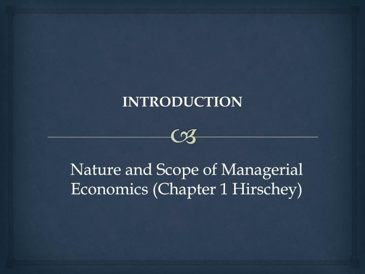 definition nature and scope of managerial economics Managerial economics applies economic theory and methods chapter one the nature and scope of managerial economics chapter outline.