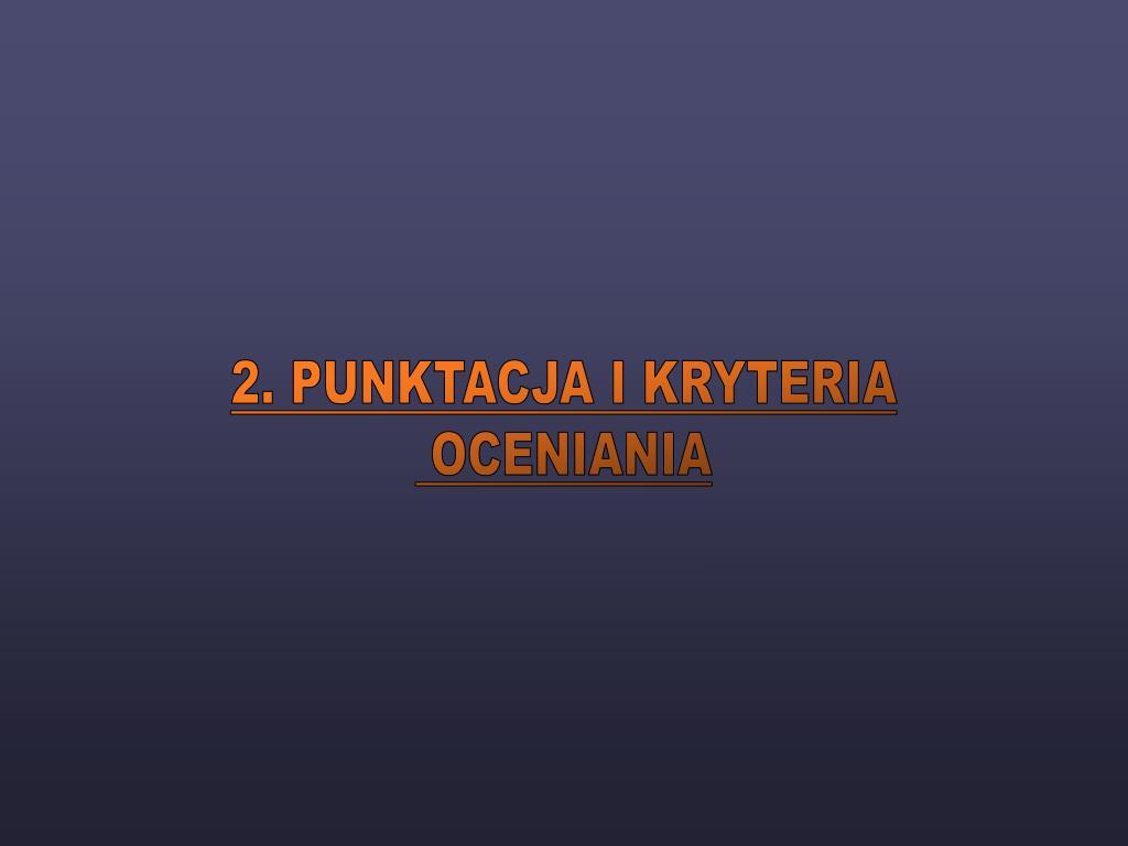 2. PUNKTACJA I KRYTERIA
