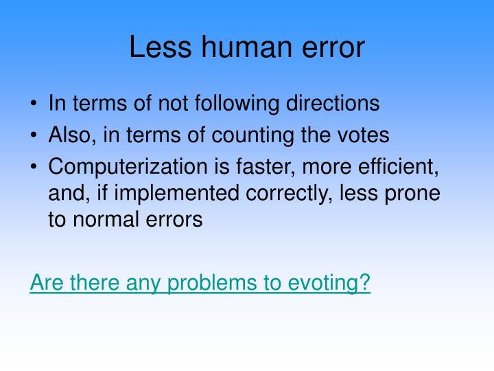 Less human error