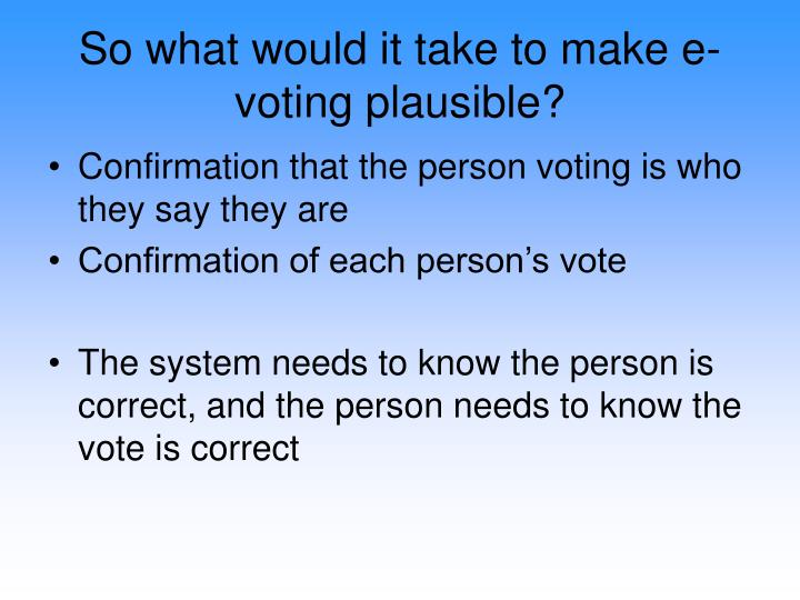 So what would it take to make e-voting plausible?