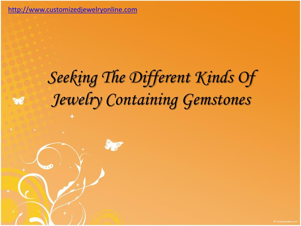 seeking the different kinds of jewelry containing gemstones l.