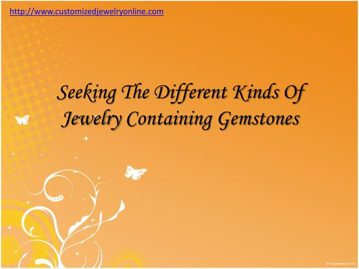 Seeking the different kinds of jewelry containing gemstones