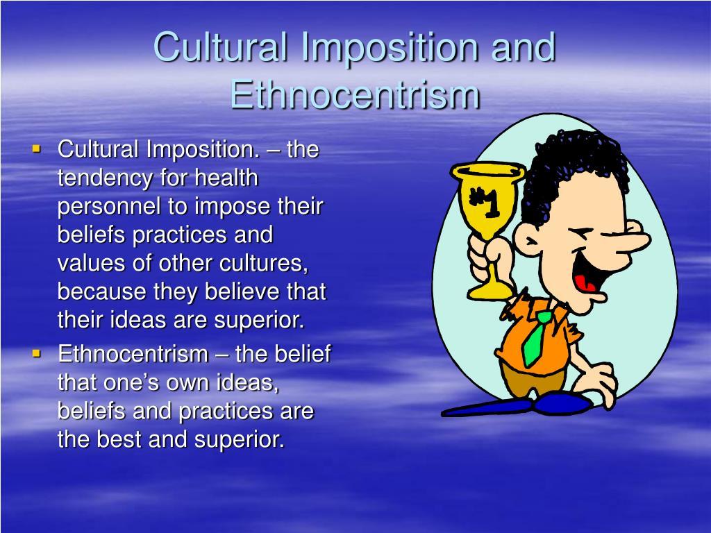 Cultural Imposition and Ethnocentrism