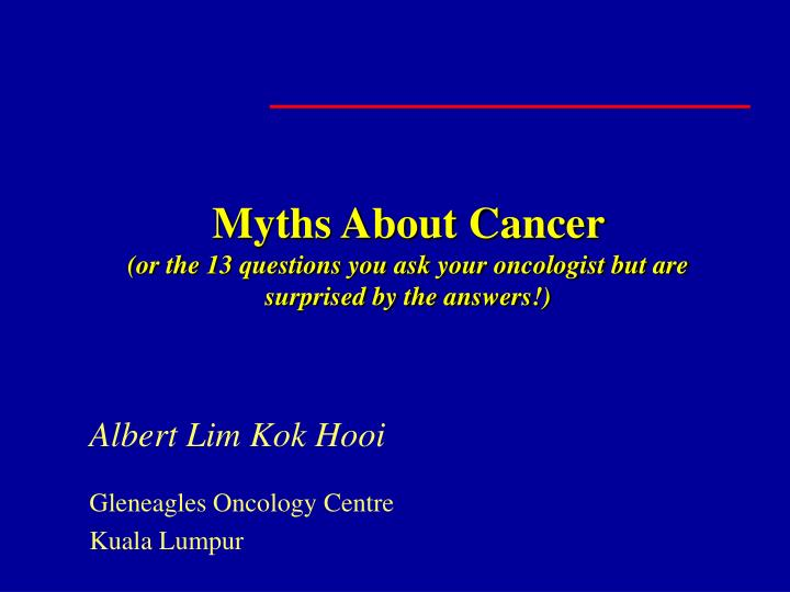 myths about cancer or the 13 questions you ask your oncologist but are surprised by the answers n.