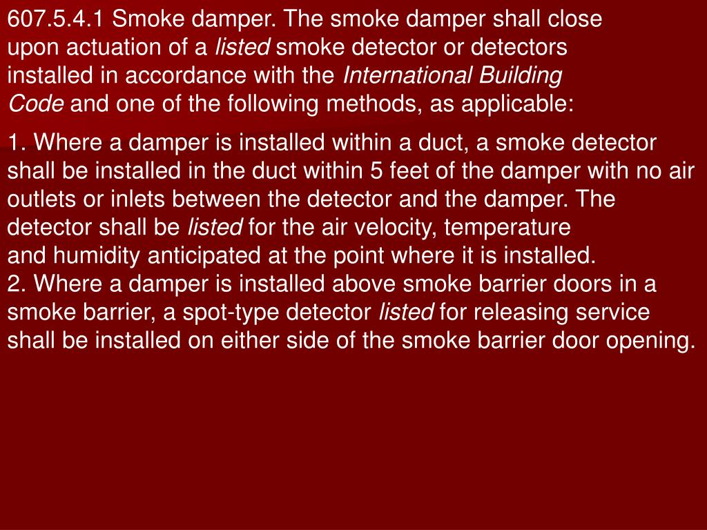 607.5.4.1 Smoke damper. The smoke damper shall close