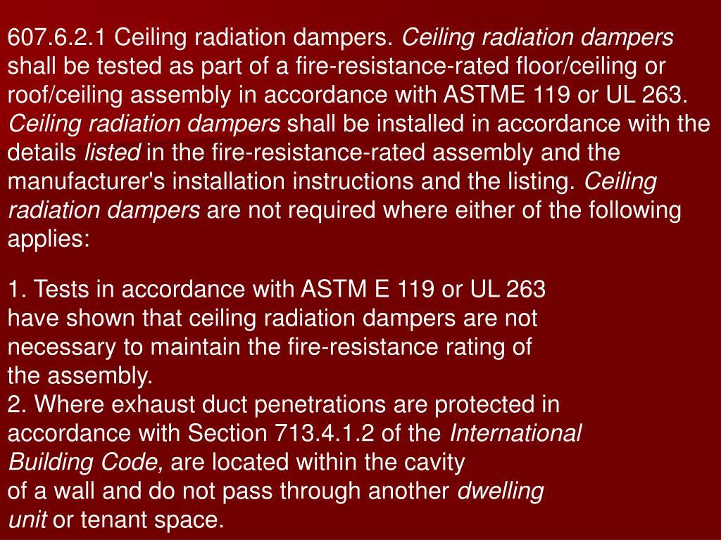607.6.2.1 Ceiling radiation dampers.