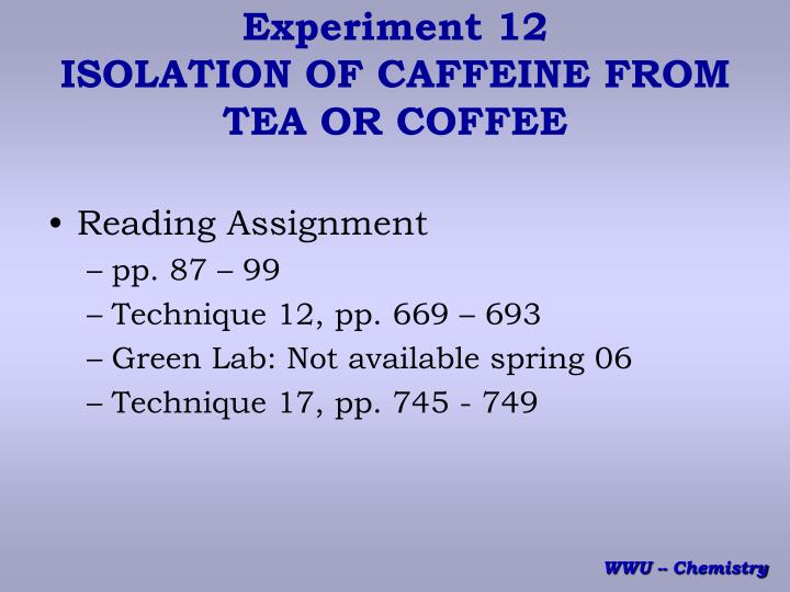 experiment 12 isolation of caffeine from tea or coffee n.