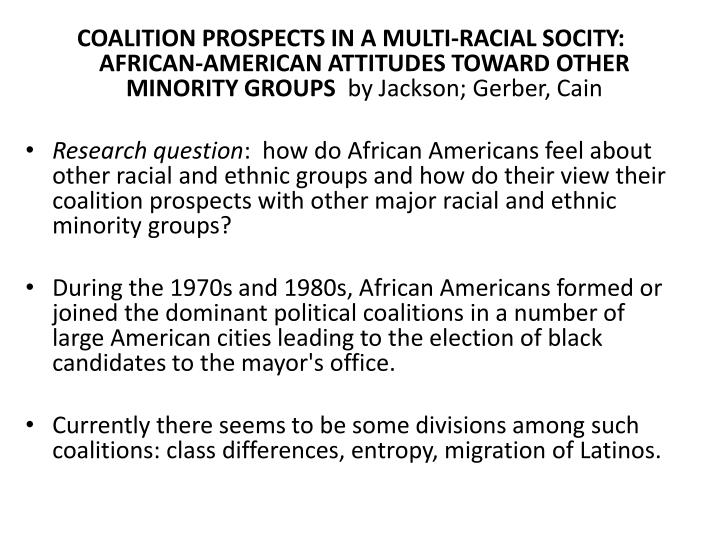 COALITION PROSPECTS IN A MULTI-RACIAL SOCITY: AFRICAN-AMERICAN ATTITUDES TOWARD OTHER MINORITY GROUPS