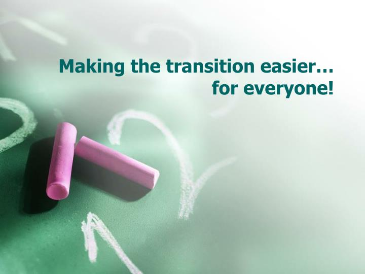 Making the transition easier…