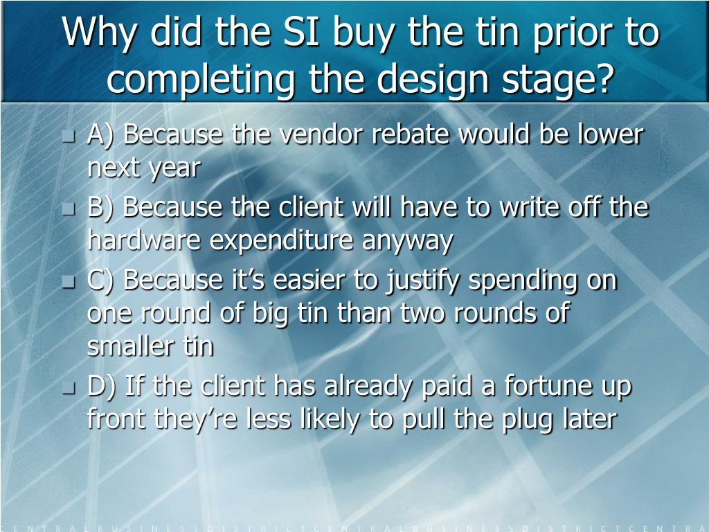 Why did the SI buy the tin prior to completing the design stage?