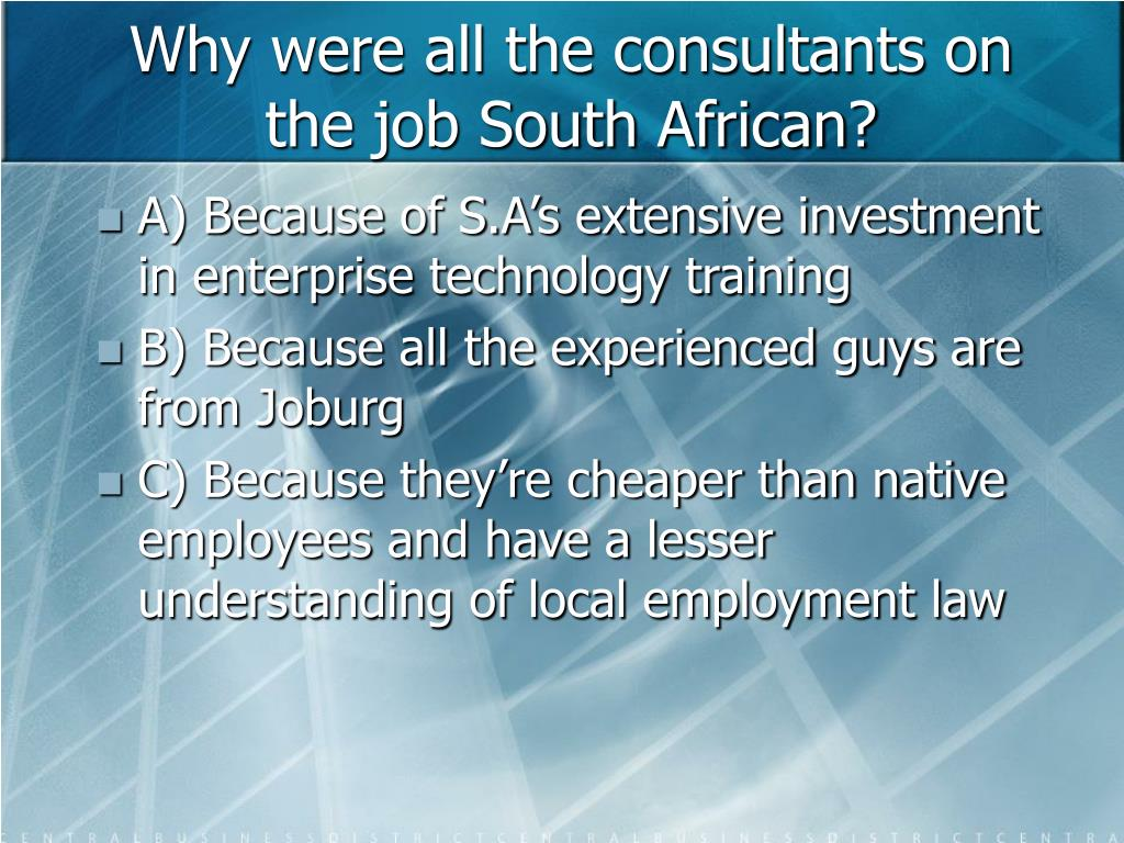 Why were all the consultants on the job South African?