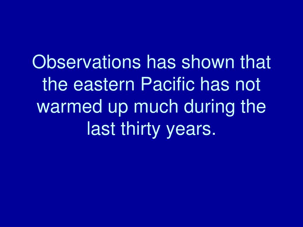 Observations has shown that the eastern Pacific has not warmed up much during the last thirty years.