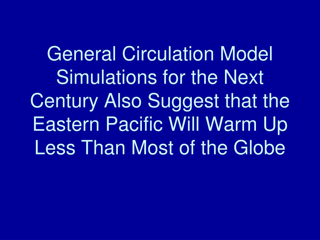 General Circulation Model Simulations for the Next Century Also Suggest that the Eastern Pacific Will Warm Up Less Than Most of the Globe