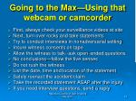 going to the max using that webcam or camcorder