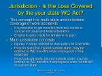 jurisdiction is the loss covered by the your state wc act