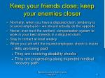 keep your friends close keep your enemies closer