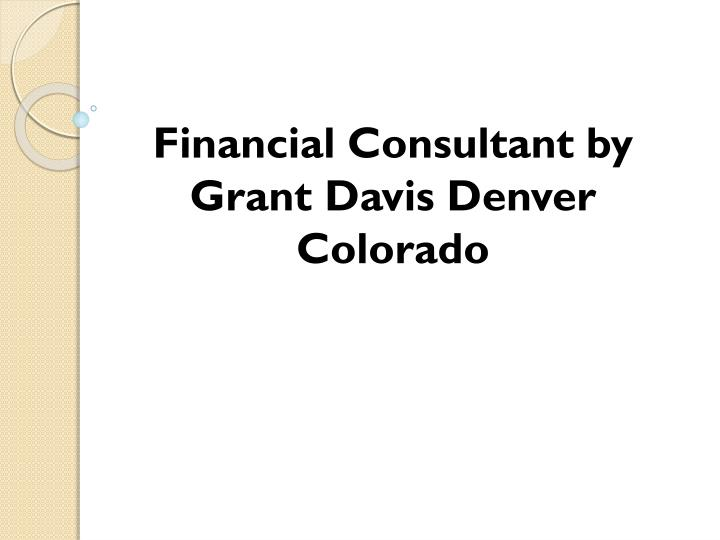 Financial Consultant by Grant Davis Denver Colorado