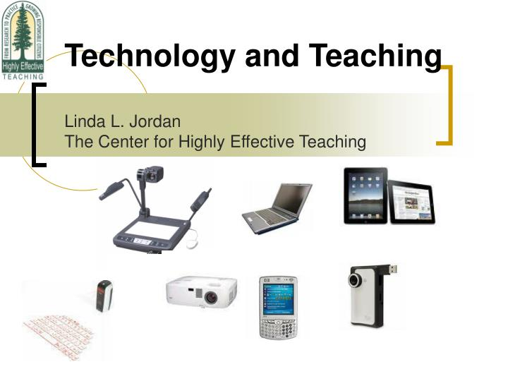 technology and teaching linda l jordan the center for highly effective teaching n.