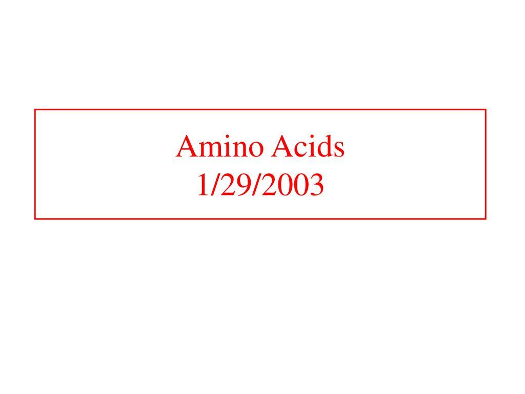 amino acids 1 29 2003 l.