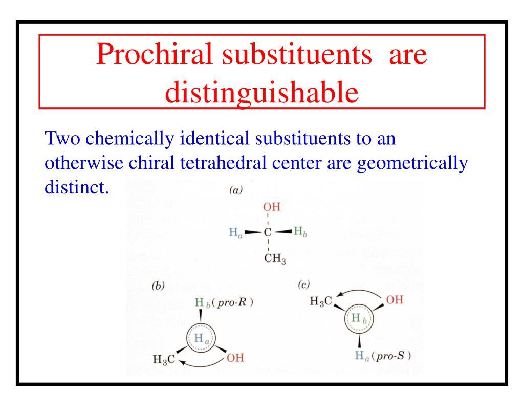 Prochiral substituents  are distinguishable