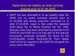 rationalize tax liability on work contract entered prior to 01 04 2005