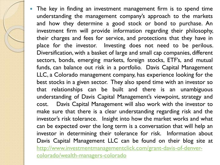 The key in finding an investment management firm is to spend time understanding the management compa...