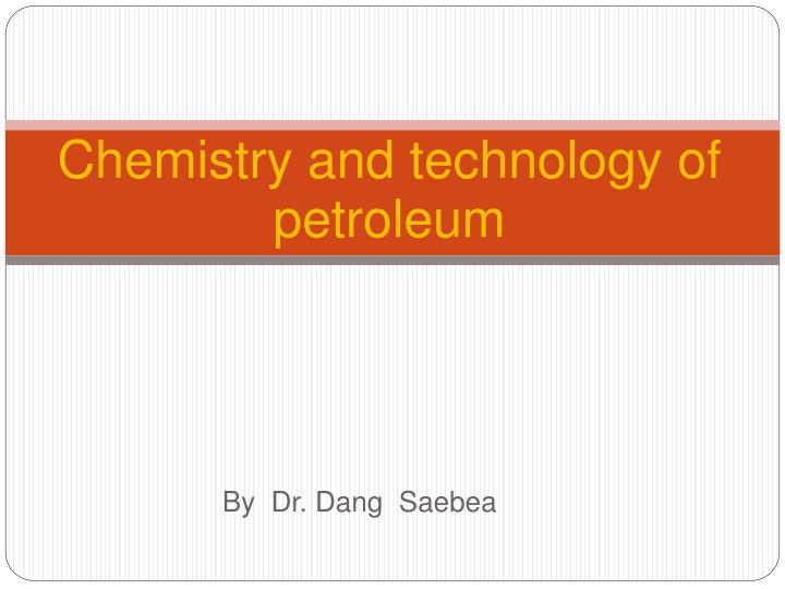 chemistry and technology of petroleum n.