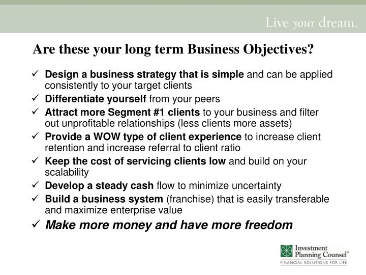 Are these your long term business objectives