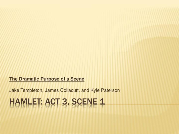 the dramatic purpose of a scene jake templeton james collacutt and kyle paterson n.