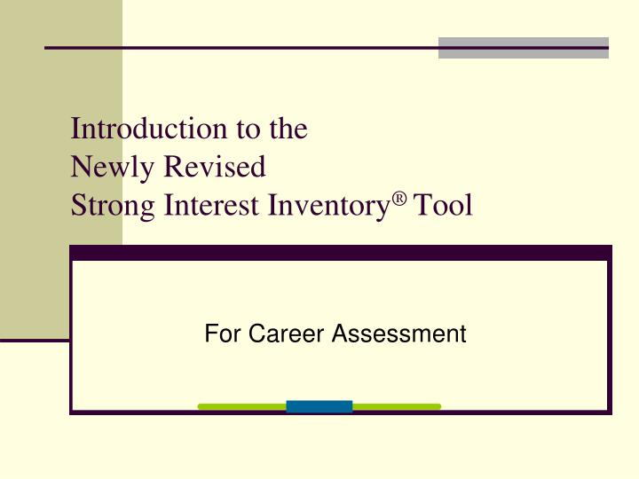 introduction to the newly revised strong interest inventory tool n.