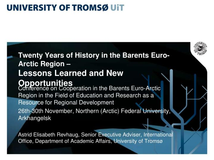 twenty years of history in the barents euro arctic region lessons learned and new opportunities n.