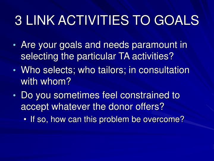 3 LINK ACTIVITIES TO GOALS