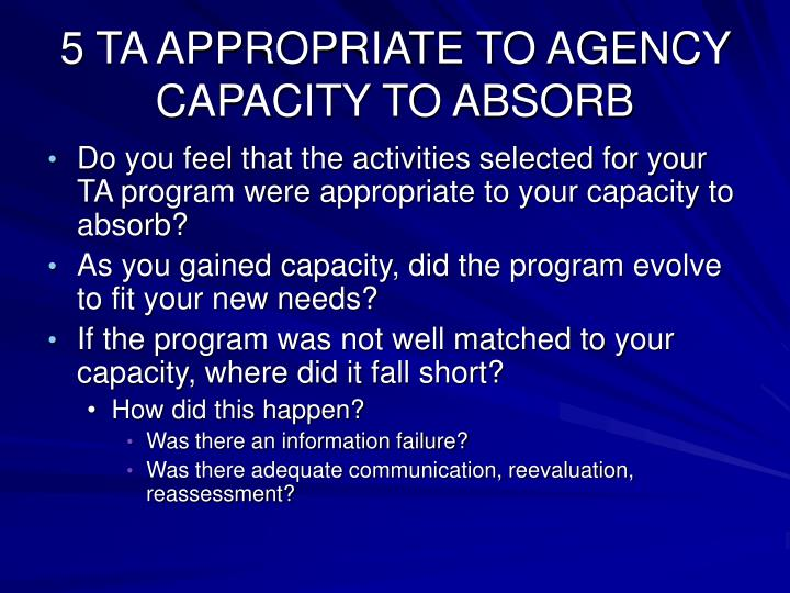 5 TA APPROPRIATE TO AGENCY CAPACITY TO ABSORB