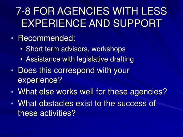 7-8 FOR AGENCIES WITH LESS EXPERIENCE AND SUPPORT