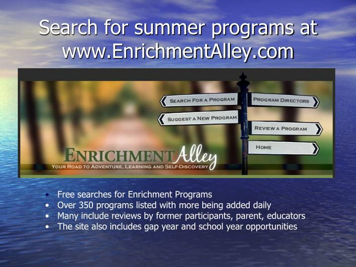 Search for summer programs at www.EnrichmentAlley.com