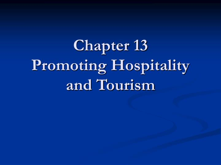 chapter 13 promoting hospitality and tourism n.