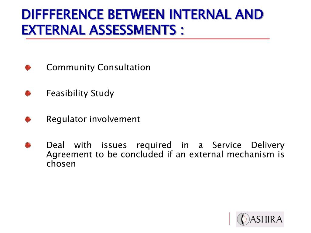 DIFFFERENCE BETWEEN INTERNAL AND EXTERNAL ASSESSMENTS :
