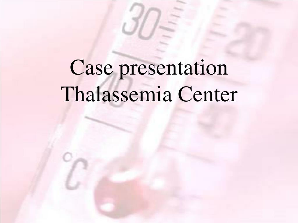 case presentation thalassemia center l.