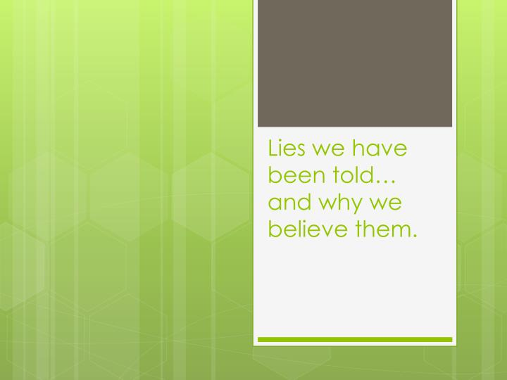 lies we have been told and why we believe them n.