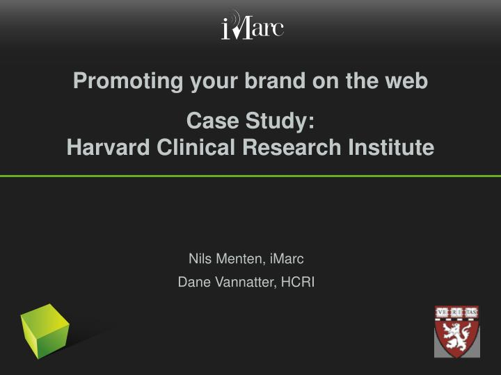 promoting your brand on the web case study harvard clinical research institute n.