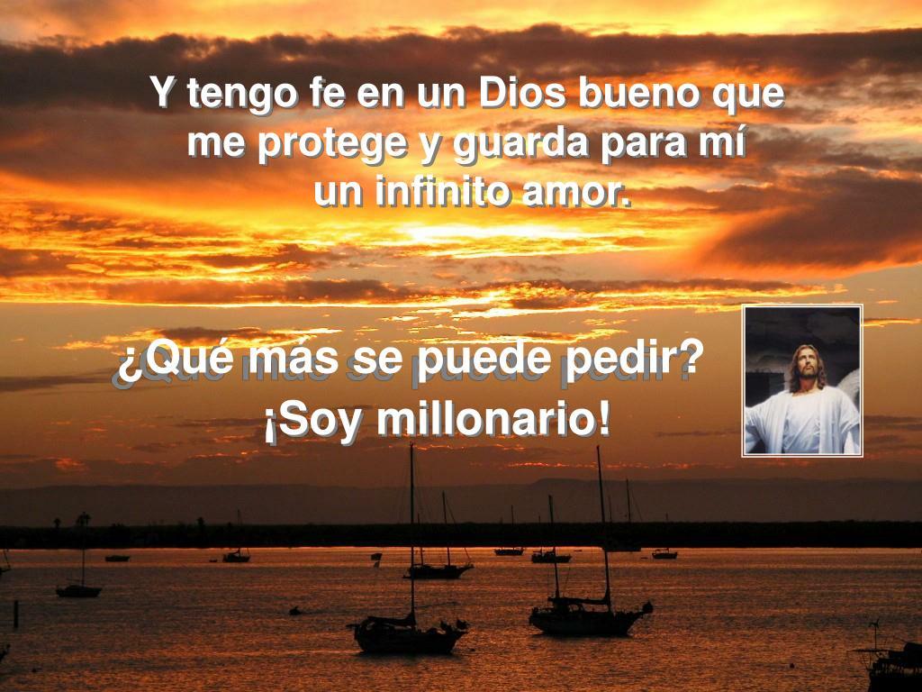 Y tengo fe en un Dios bueno que