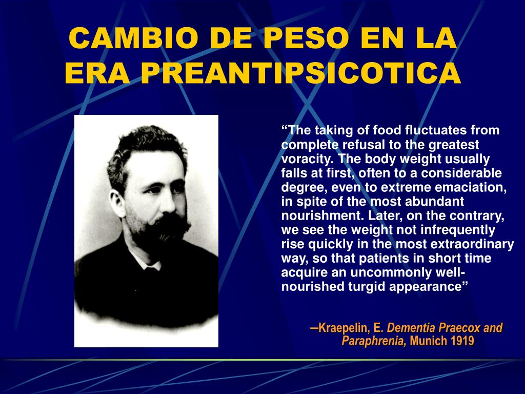 """""""The taking of food fluctuates from complete refusal to the greatest voracity. The body weight usually falls at first, often to a considerable degree, even to extreme emaciation, in spite of the most abundant nourishment. Later, on the contrary, we see the weight not infrequently rise quickly in the most extraordinary way, so that patients in short time acquire an uncommonly well-nourished turgid appearance"""""""