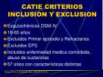 catie criterios inclusion y exclusion