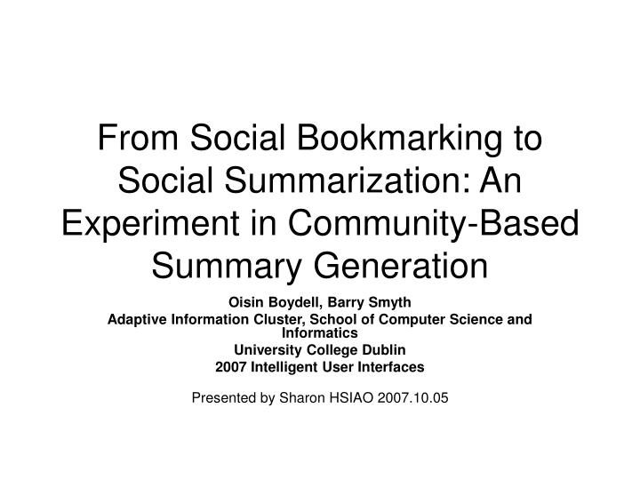 from social bookmarking to social summarization an experiment in community based summary generation n.