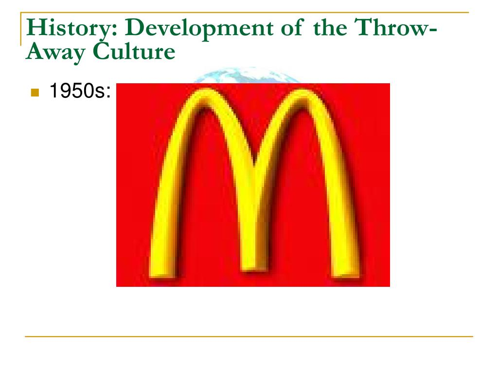 History: Development of the Throw-Away Culture