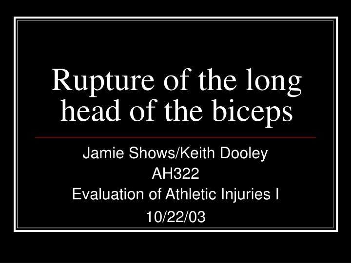 rupture of the long head of the biceps n.