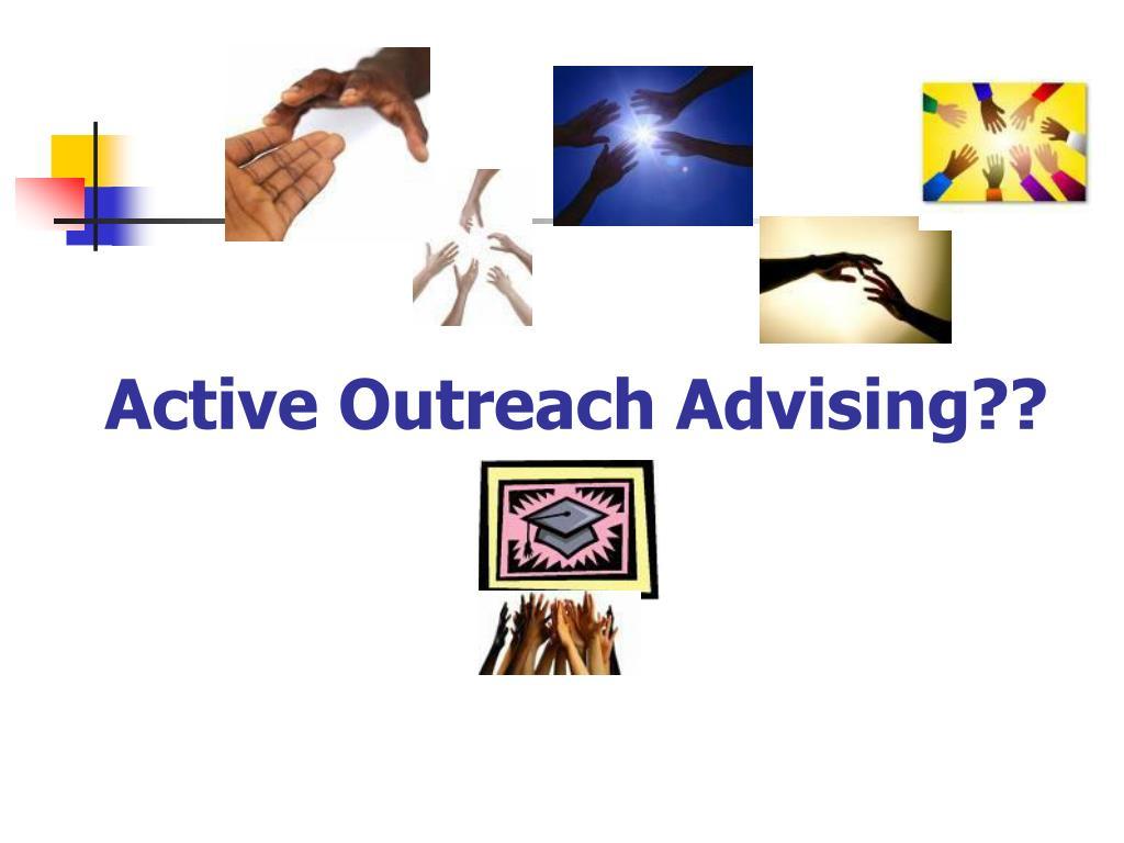 Active Outreach Advising??