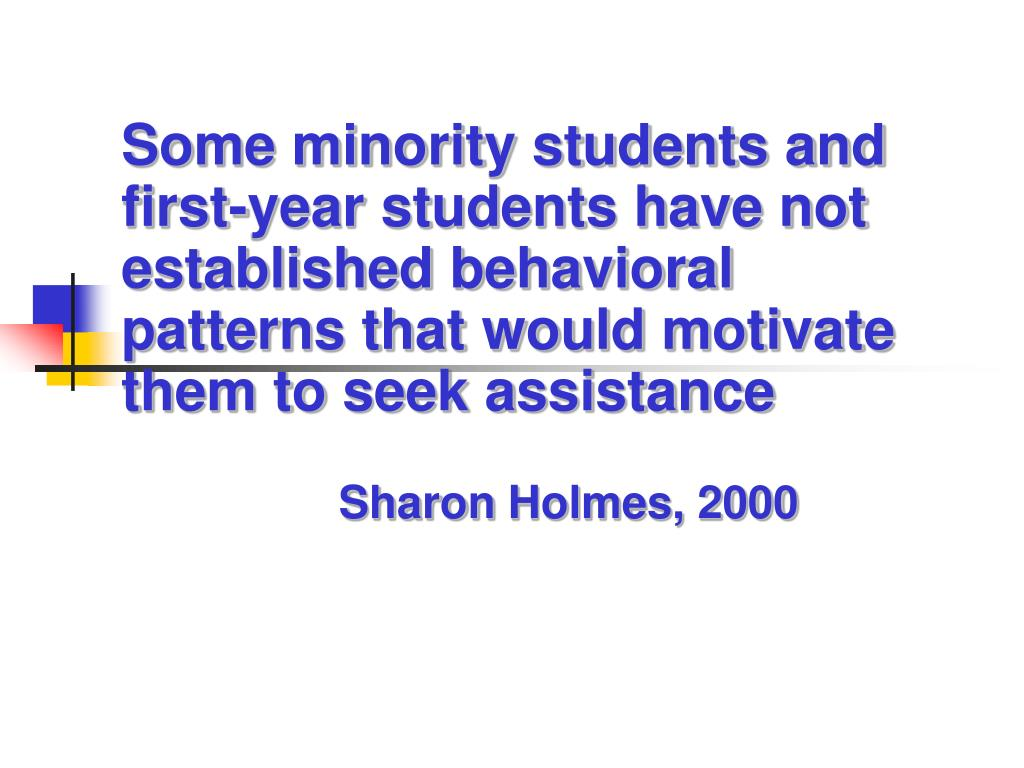 Some minority students and first-year students have not established behavioral patterns that would motivate them to seek assistance